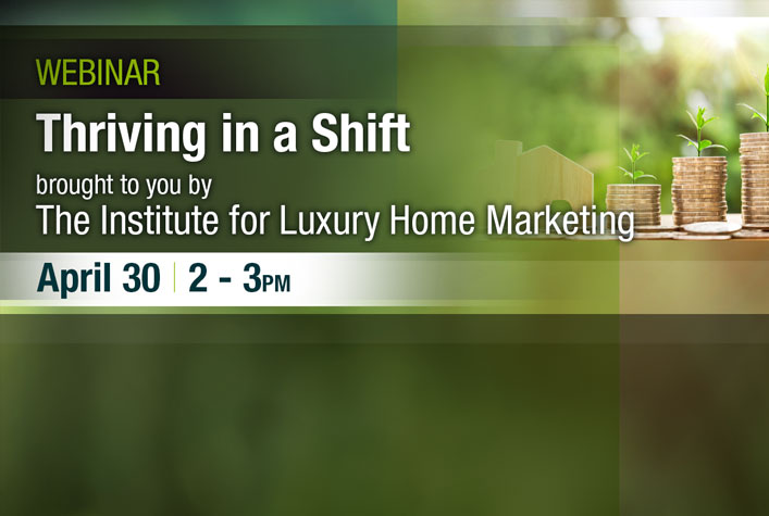 Webinar - Thriving in a Shift brought to your by The Institue for Luxiry Home Marketing