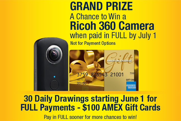Grand Prize - A Change to Win Ricoh 360 Camera when paid in Full by July 1. 30 Daily Drawings starting June 1 for FULL Payments - $100 AMEX Gift Cards